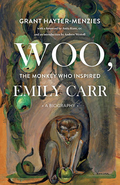 Woo, The Monkey Who Inspired Emily Carr: A Biography